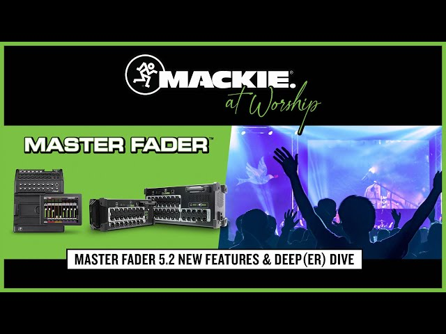 Master Fader 5.2 New Features & Deep(er) Dive - Mackie At Worship Webinar