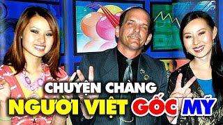 Chàng người Việt gốc Mỹ, nói tiếng Việt: Tới chết vẫn là người Việt Nam