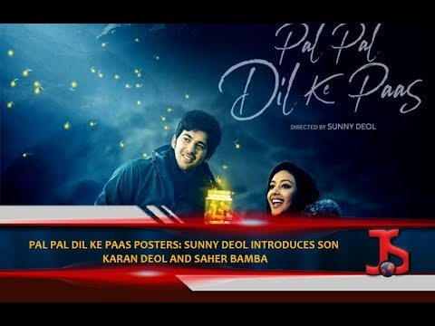 Pal Pal Dil Ke Paas posters: Sunny Deol introduces son Karan Deol and Saher Bamba Mp3