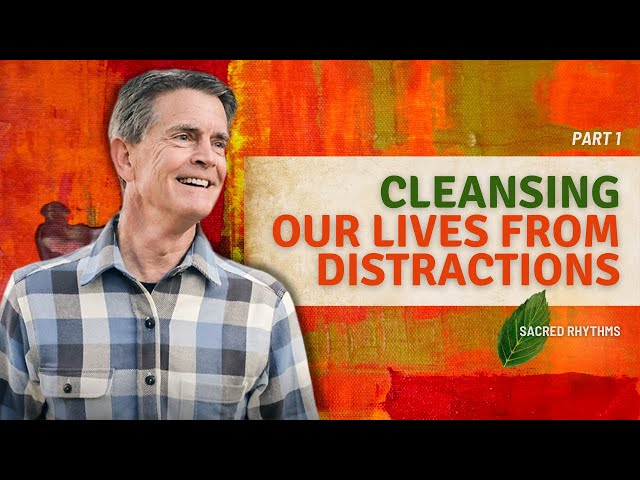 Cleansing Our Lives from Distractions, Part 1 - Chip Ingram