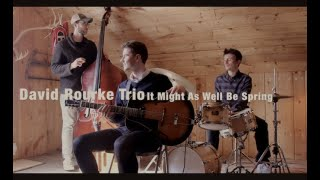It Might As Well Be Spring   David Rourke Trio