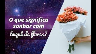 O que significa sonhar com buquê de flores?