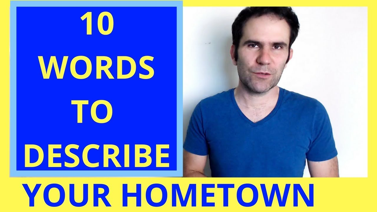10 Words To Describe Your Hometown: IELTS Vocabulary Lesson