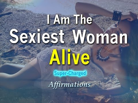 Sexiest Woman Alive - I Am A Female Goddess - Best Affirmations