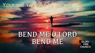 Bend me O Lord