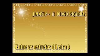 Jimmy P ft Diogo Piçarra - Entre as estrelas (Letra)
