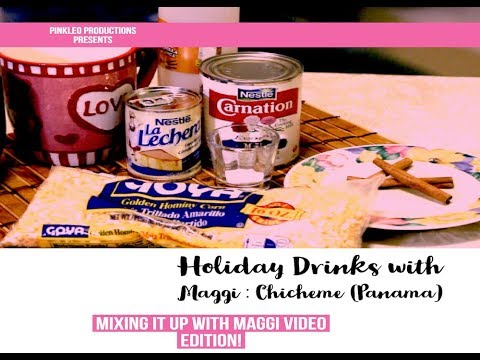 Mixing It Up with Maggi: Holiday Drinks with Maggi: Chicheme