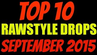 Top 10 Raw Style Drops (September 2015)