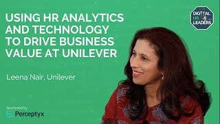 USING HR ANALYTICS AND TECHNOLOGY TO DRIVE BUSINESS VALUE AT UNILEVER