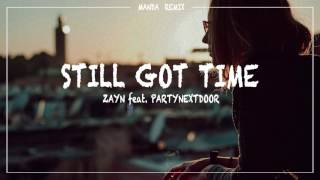 ZAYN feat. PARTYNEXTDOOR Still Got Time (MANDA REMIX)