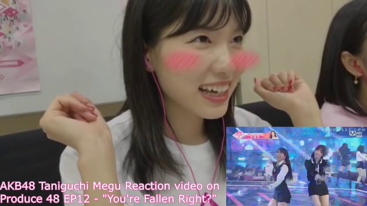 AKB48 Taniguchi Megu reaction video on Produce 48 EP12 -