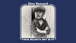 "Glen Hansard - ""Your Heart's Not In It"" (Full Album Stream)"