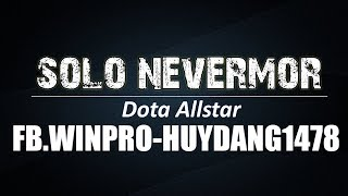 SOLO NEVERMORE | Match 09 | FB.Winpro vs huydang1478