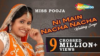 Ni Main Nacha Nacha - Punjabi Wedding Songs - Miss Pooja - Teeyan Teej Diyan