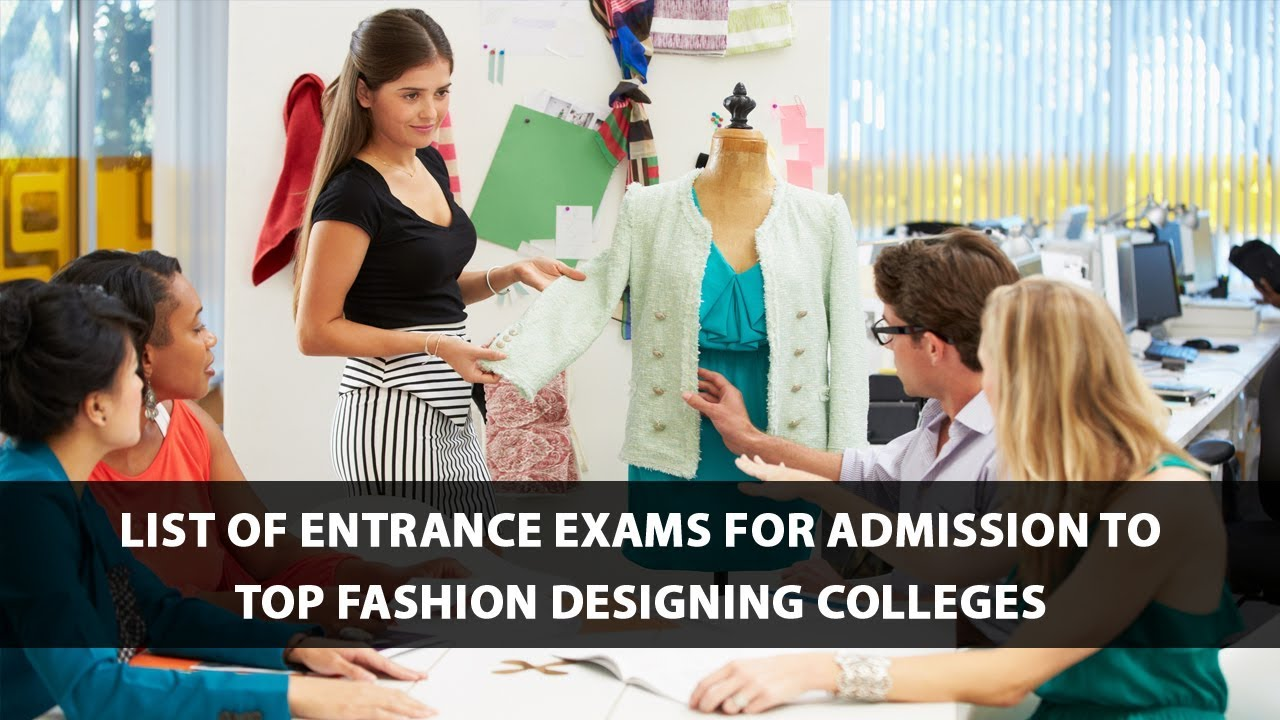 List Of Entrance Exams For Admission To Top Fashion Designing Colleges Youtube