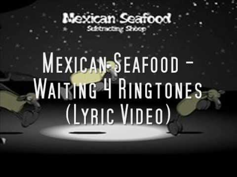 Mexican Seafood - Waiting 4 Ringtones (Lyric Video)