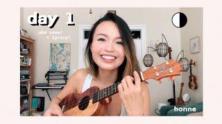 day 1 ◑ ~ honne (ukulele cover)