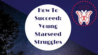 How To Succeed: Young Starseed Struggles