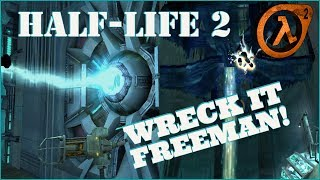 WRECK IT FREEMAN! #39 Half-Life 2