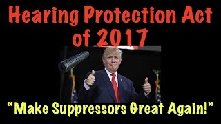 """Hearing Protection Act of 2017 - """"Make Suppressors Great Again!"""""""