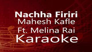 Karaoke - NACHA FIRIRI || Mahesh Kafle Ft. Melina Rai (High Quality)
