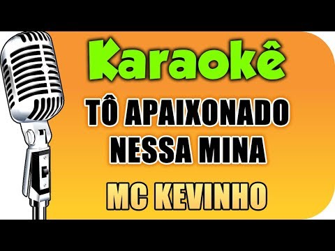 🎤 MC Kevinho - Tô Apaixonado Nessa Mina - Karaokê