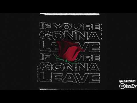 PLVTINUM - If You're Gonna Leave (Official Audio)