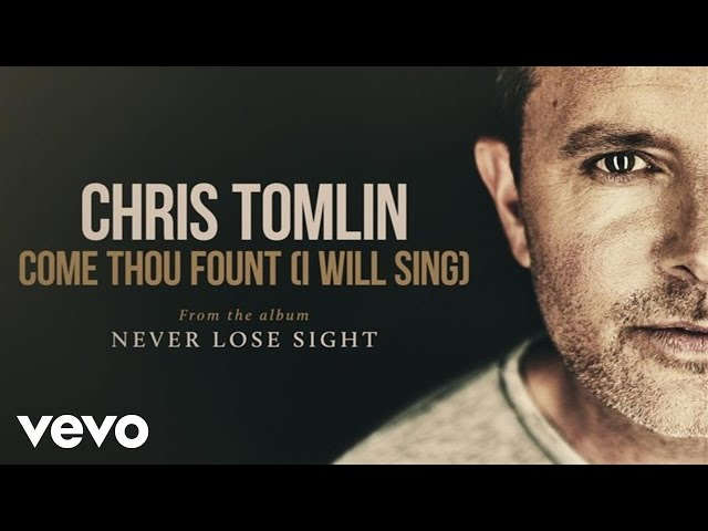 Chris Tomlin - Come Thou Fount (I Will Sing) (Audio)