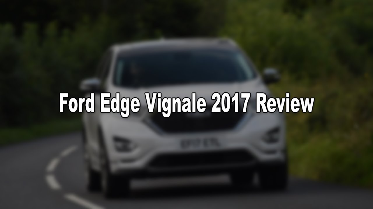 Watch Now Ford Edge Vignale  Review
