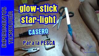 Cómo hacer un Glow Stick (Star lite). Luz para la pesca. Homemade LightStick Glow Stick