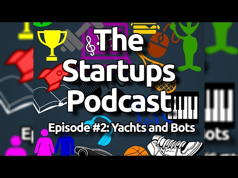 The Startups Podcast Episode #2  Yachts and Bots