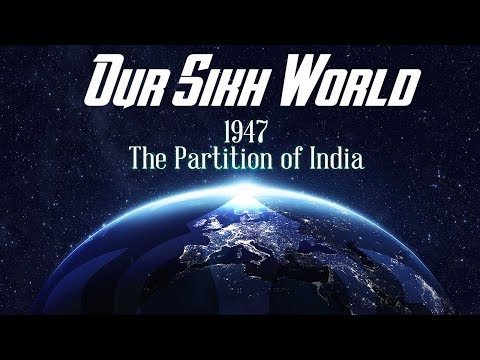 Our Sikh World - 1947: The Partition of India
