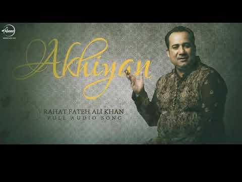 AKHIYAN (FULL AUDIO SONG)   RAHAT FATEH ALI KHAN   PUNJABI SONG COLLECTION  