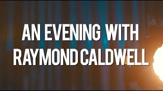 An Evening with Raymond Caldwell