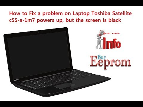 how to fix a problem on laptop Toshiba satellite c55-a-1m7 powers up, but  the screen is black