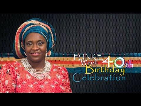 FUNKE WAIDI 40TH BIRTHDAY CELEBRATION - PART 1