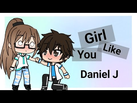 Girl Like You - Daniel J - GVMV - Gachaverse
