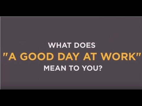 What Does A Good Day At Work Mean To You Youtube