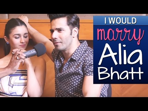 'I wouldn't date Alia Bhatt, I'd marry her' says Varun Dhawan !