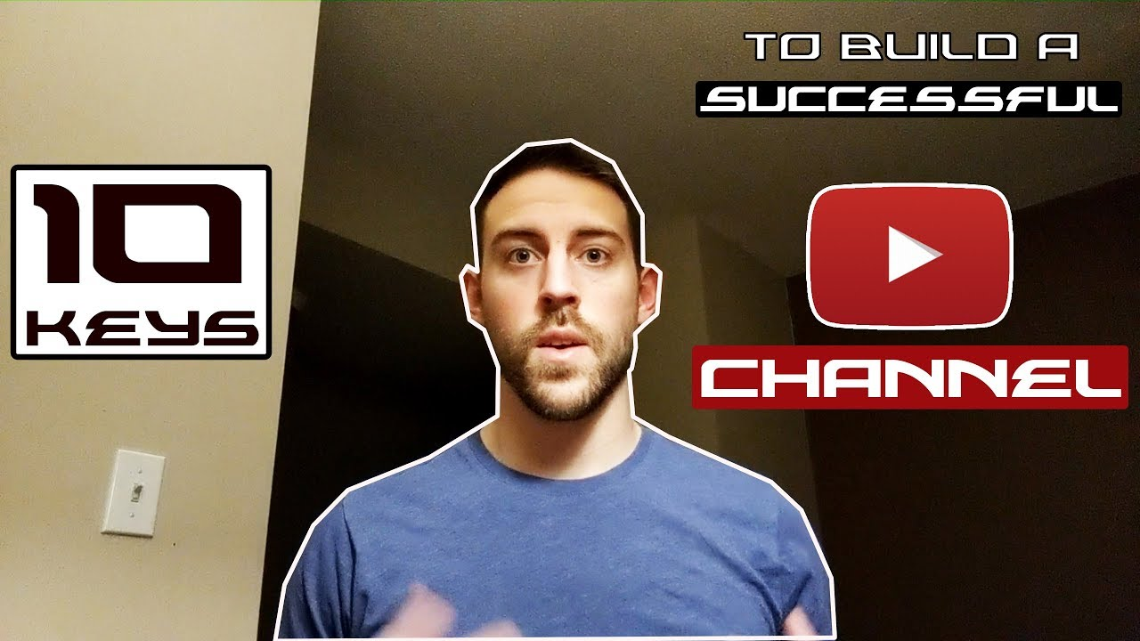 10 Keys To Building a SUCCESSFUL Youtube Channel