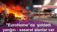 """""""EuroHome""""da  şiddətli yanğın - xəsarət alanlar var"""