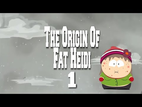 The Origin Of Fat Heidi - Part 1