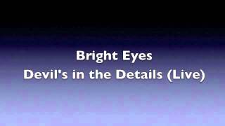 Bright Eyes - Devil in the Details (Live) (HQ Audio)