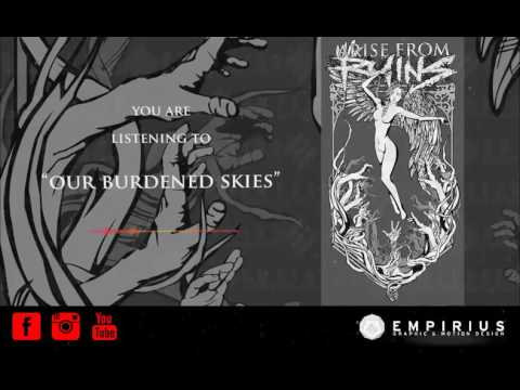 Arise From Ruins - Our Burdened Skies (NEW SINGLE)