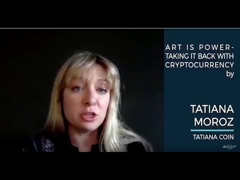 Tatiana Moroz - Art Is Power - Taking It Back With Cryptocurrency - Blockchain With The Best 2017