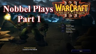Nobbel Plays: Warcraft 3 Reign of Chaos - Part 1