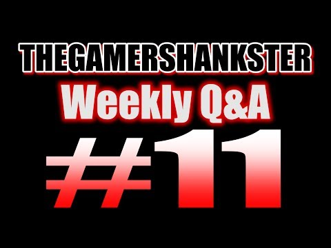 THEGAMERSHANKSTER | Weekly Q&A #11