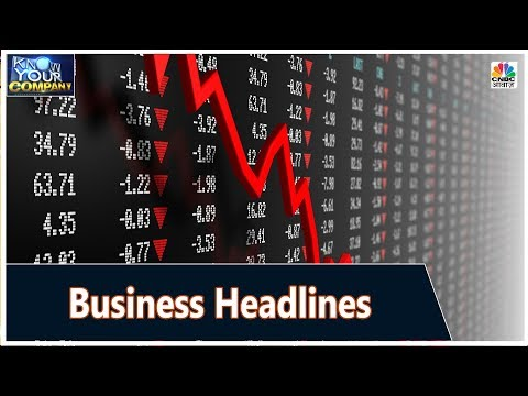 Top Business News Headlines Of The Day So Far | Know Your Co