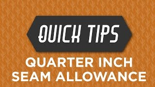 Quick tips with Rob Appell:  Quarter Inch Seam Allowance