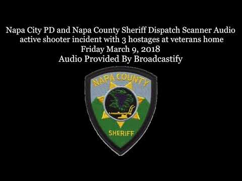 Napa County Sheriff Dispatch Scanner Audio active shooter incident with 3 hostages at veterans home